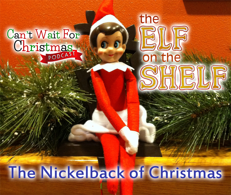 Christmas In August Meme.Cwfc 041 Elf On The Shelf The Nickelback Of Christmas